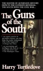 The Guns of the South - A Novel ebook by Harry Turtledove