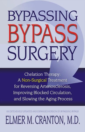 Bypassing Bypass Surgery - A Non-surgical Treatment for Reversing Arteriosclerosis, Improving Blocked Circulation, and Slowing the Aging Process ebook by Elmer M. Cranton
