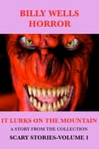 It Lurks On the Mountain ebook by Billy Wells