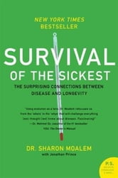 Survival of the Sickest - The Surprising Connections Between Disease and Longevity ebook by Dr. Sharon Moalem,Jonathan Prince
