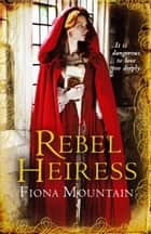 Rebel Heiress - the classic novel first published as LADY OF THE BUTTERFLIES eBook by Fiona Mountain