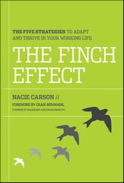 The Finch Effect - The Five Strategies to Adapt and Thrive in Your Working Life ebook by Nacie Carson