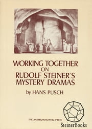 Working Together on Rudolf Steiner's Mystery Dramas ebook by Hans Pusch