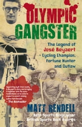 Olympic Gangster - The Legend of José Beyaert - Cycling Champion, Fortune Hunter and Outlaw ebook by Matt Rendell