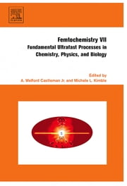Femtochemistry VII - Fundamental Ultrafast Processes in Chemistry, Physics, and Biology ebook by Michele Kimble,Welford A. W Castleman Jr.