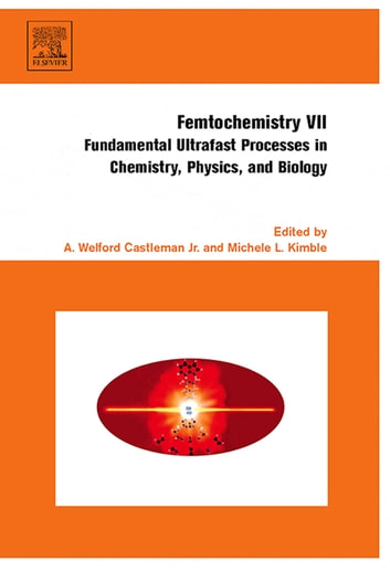 Femtochemistry VII - Fundamental Ultrafast Processes in Chemistry, Physics, and Biology ebook by Michele Kimble