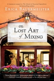 The Lost Art of Mixing ebook by Erica Bauermeister