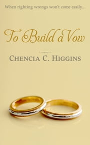 To Build a Vow ebook by Chencia C. Higgins