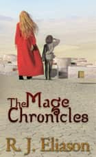 The Mage Chronicles ebook by R. J. Eliason