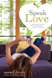Speak Love - Making Your Words Matter ebook by Annie F. Downs