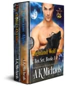 Highland Wolf Clan Books 1 & 2 Boxset - The Reluctant Alpha & The Alpha Decides ebook by A K Michaels