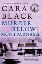 Murder Below Montparnasse ebook by Cara Black