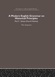 A Modern English Grammar on Historical Principles - Volume 5, Syntax (fourth volume) ebook by Otto Jespersen