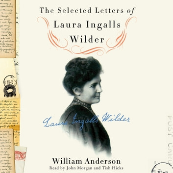 The Selected Letters of Laura Ingalls Wilder audiobook by William Anderson,Laura Ingalls Wilder
