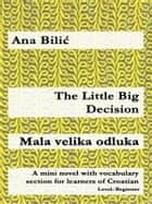 The Little Big Decision / Mala velika odluka - A mini novel with vocabulary section for learners of Croatian ebook by Ana Bilic