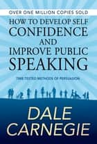 How to Develop Self Confidence and Improve Public Speaking ekitaplar by Dale Carnegie, GP Editors