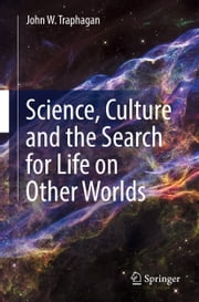 Science, Culture and the Search for Life on Other Worlds ebook by John Traphagan