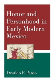 Honor and Personhood in Early Modern Mexico ebook by Osvaldo F. Pardo
