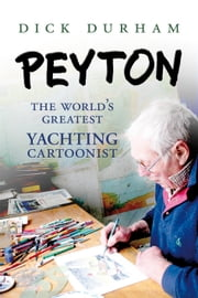 PEYTON - The World's Greatest Yachting Cartoonist ebook by Dick Durham