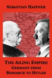 The Ailing Empire: Germany from Bismarck to Hitler ebook by Sebastian Haffner