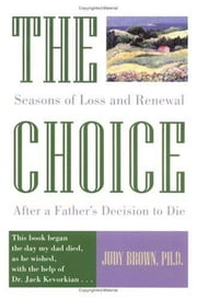 The Choice: Seasons of Loss and Renewal After a Father's Decision to Die ebook by Judy Brown