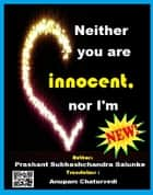Neither you are innocent, nor I'm ebook by Prashant Salunke