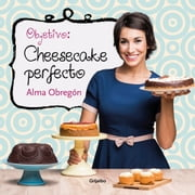 Objetivo: Cheesecake perfecto ebook by Alma Obregón