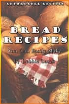 Bread Recipes You Can Easily Make ebook by Debbie Larck