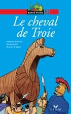 Le cheval de Troie ebook by Erwan Fages, Hélène Kérillis