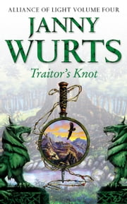 Traitor's Knot: Fourth Book of The Alliance of Light (The Wars of Light and Shadow, Book 7) ebook by Janny Wurts