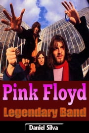 Pink Floyd: Legendary Band ebook by Daniel Silva