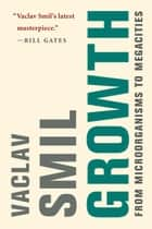 Growth - From Microorganisms to Megacities ebook by Vaclav Smil