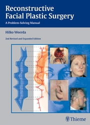 Reconstructive Facial Plastic Surgery - A Problem-Solving Manual ebook by Hilko Weerda