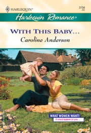 With This Baby... ebook by Caroline Anderson