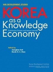 Korea as a Knowledge Economy: Evolutionary Process and Lessons Learned ebook by Joonghae Suh, Suh