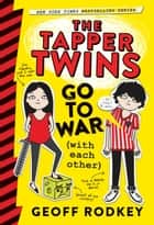The Tapper Twins Go to War (With Each Other) ebook by Geoff Rodkey