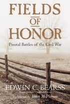 Fields of Honor ebook by Edwin C. Bearss