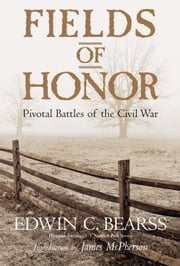 Fields of Honor - Pivotal Battles of the Civil War ebook by Edwin C. Bearss
