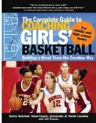 Complete Guide to Coaching Girls Basketball (EBOOK) - Building a Great Team the Carolina Way ebook by Sylvia Hatchell, Jeff Thomas