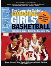 Complete Guide to Coaching Girls Basketball (EBOOK) - Building a Great Team the Carolina Way ebook by Sylvia Hatchell,Jeff Thomas