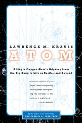 Atom - An Odyssey from the Big Bang to Life on Earth...and Beyond ebook by Lawrence M. Krauss