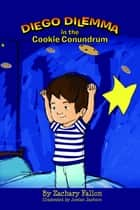 Diego Dilemma in the Cookie Conundrum ebook by Zachary Fallon, Jordan Jackson