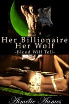 Her Billionaire, Her Wolf--Blood Will Tell ebook by