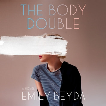The Body Double - A Novel audiobook by Emily Beyda