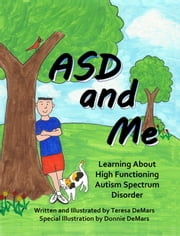 ASD and Me: Learning About High Functioning Autism Spectrum Disorder ebook by Teresa DeMars