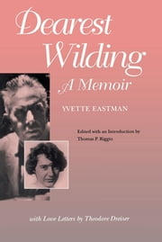 Dearest Wilding - A Memoir, with Love Letters from Theodore Dreiser ebook by Yvette Eastman,Thomas P. Riggio