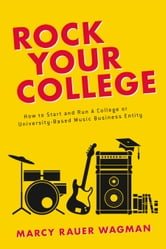Rock Your College - How to Start and Run A College or University-Based Music Business Entity ebook by Marcy Rauer Wagman