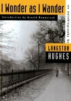 I Wonder as I Wander - An Autobiographical Journey eBook by Langston Hughes, Arnold Rampersad