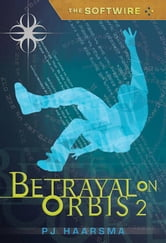 The Softwire: Betrayal on Orbis 2 ebook by PJ Haarsma