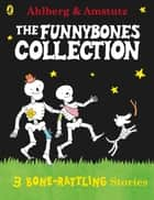 Funnybones: A Bone Rattling Collection ebook by Allan Ahlberg, Andre Amstutz